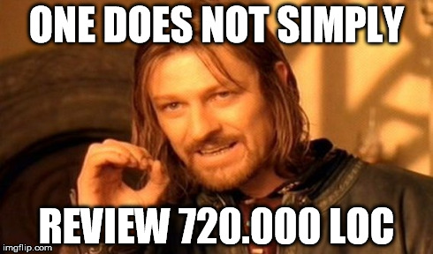 OneDoesNotSimplyReview720000LoC